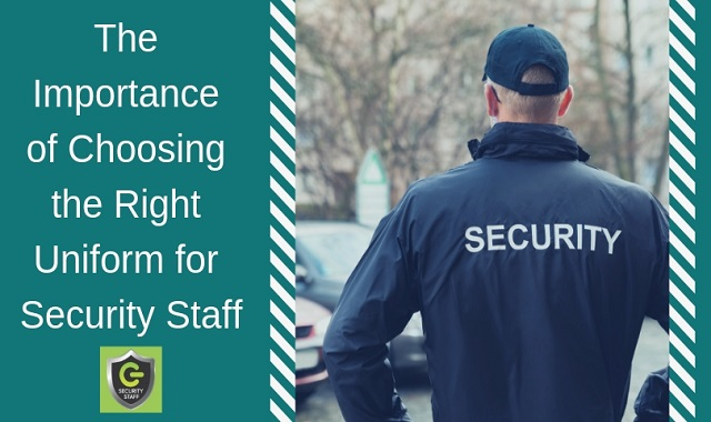 The Importance Of Choosing The Right Uniform For Security Staff