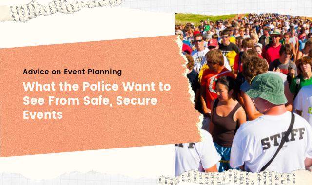 Advice On Event Planning – What The Police Want To See From Safe, Secure Events