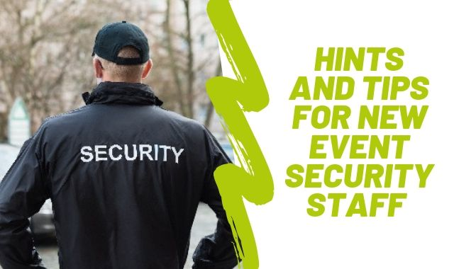 Hints And Tips For New Event Security Staff