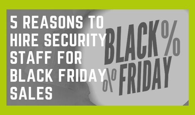 5 Reasons To Hire Security Staff For Black Friday Sales
