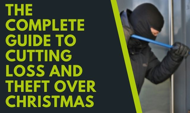 The Complete Guide To Cutting Loss And Theft Over Christmas