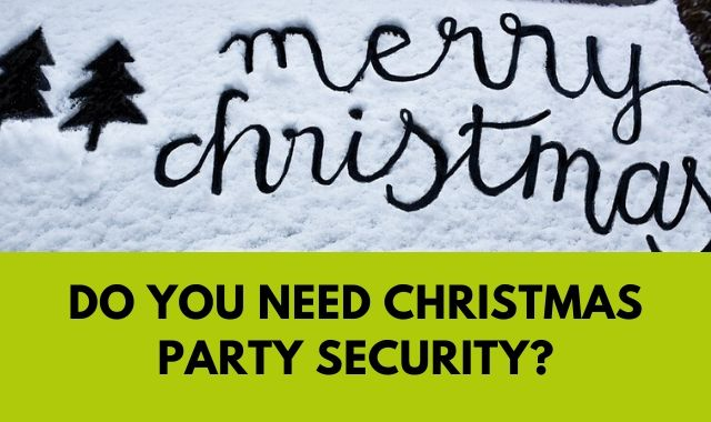 Do You Need Christmas Party Security_
