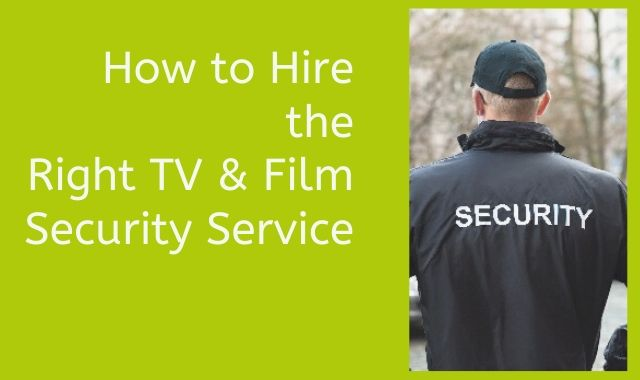 How To Hire The Right TV & Film Security Service