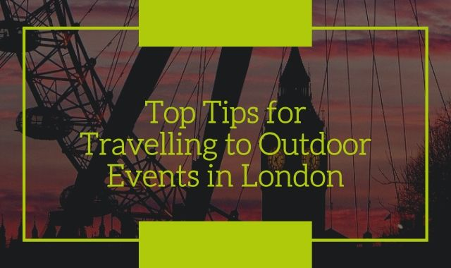Top Tips For Travelling To Outdoor Events In London
