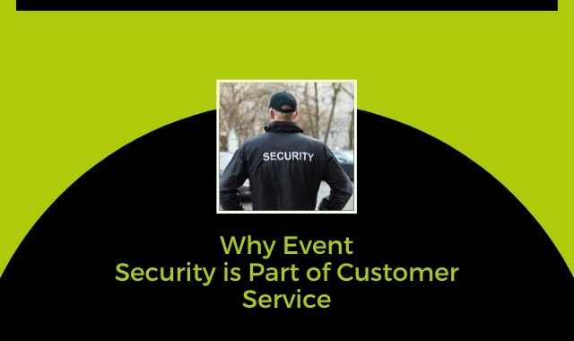 Why Event Security Is Part Of Customer Service