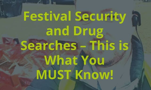 Festival Security And Drug Searches – This Is What You MUST Know!