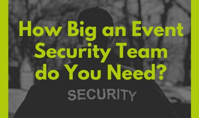 How Big An Event Security Team Do You Need_