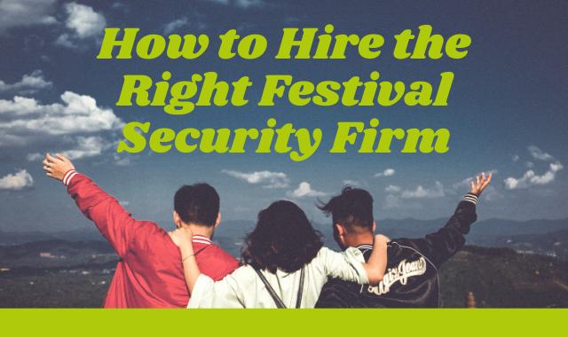 How To Hire The Right Festival Security Firm