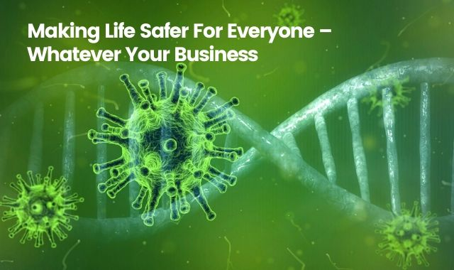 Making Life Safer For Everyone – Whatever Your Business