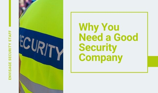 Why You Need A Good Security Company