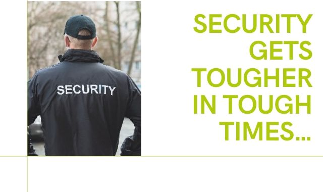 Security Gets Tougher In Tough Times…
