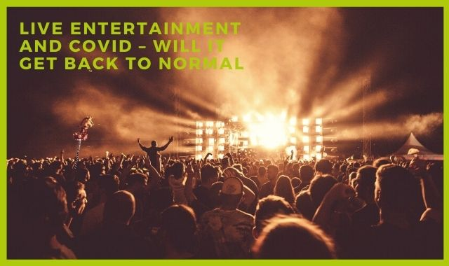 Live Entertainment And COVID – Will It Get Back To Normal