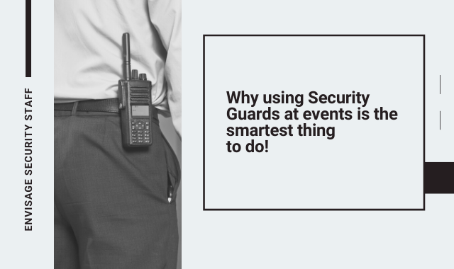 Why Using Security Guards At Events Is The Smartest Thing To Do!