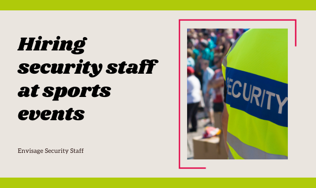 Hiring Security Staff To Work At Events